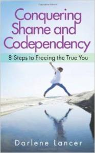 Conquering Shame and Codependency: 8 Steps to Freeing the True You by Darlene Lancer